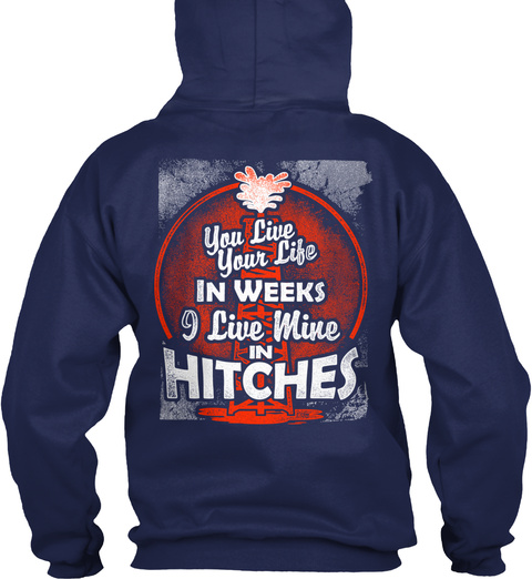 You Live Your Life In Weeks I Live Mine In Hitches Navy Sweater Back
