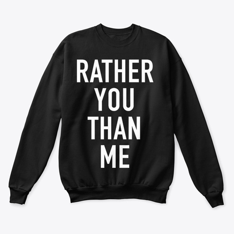 Rather You Than Me Black T-Shirt Front