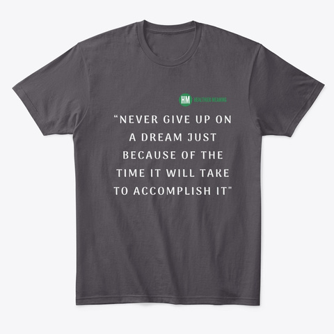 Never Give Up On A Dream T Shirt Heathered Charcoal  T-Shirt Front