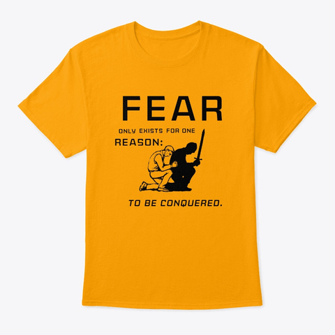 Fear Exists To Be Conquered Gold Camiseta Front