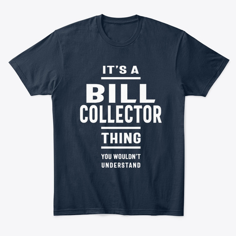Bill Collector Work Job Title Gift New Navy T-Shirt Front