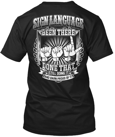 Sign Language Been There Done That Still Doing It And Darn Proud Of It Black T-Shirt Back