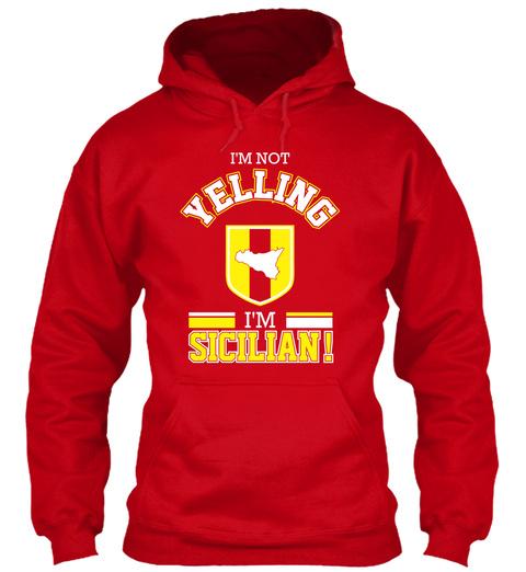 I'm Not Yelling I'm Sicilian! Red Sweatshirt Front