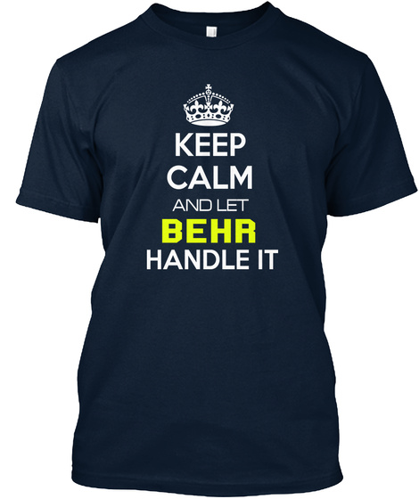 Keep Calm And Let Behr Handle It New Navy T-Shirt Front