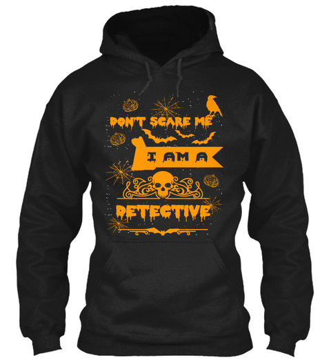 Don't Scare Me I Am A Detective Black Sweatshirt Front