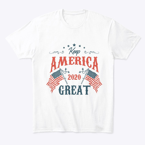 Keep America 2020 Great Trump By Max Quen White T-Shirt Front