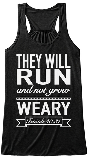 They Will Run And Not Grow Weary Jsaiah 40:31  Black T-Shirt Front
