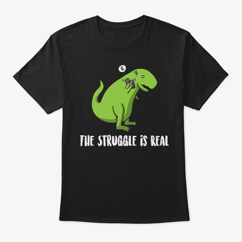 Struggle Is Real Dinosaur Birthday Gift Black T-Shirt Front