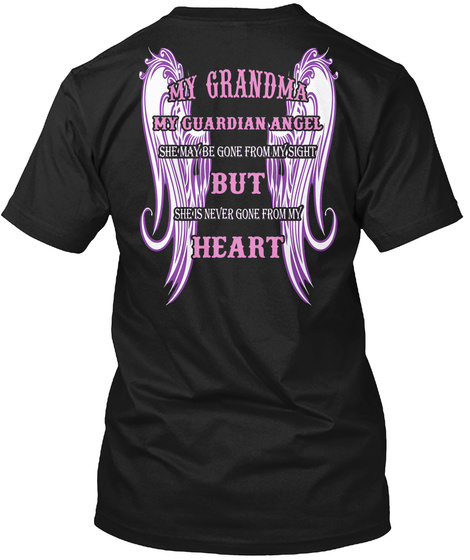 My Grandpa My Guardian Angel She May Be Gone From My Sight But She Is Never Gone From My Heart Black Camiseta Back