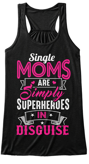 Single Moms Are Simply Superheroes In Disguise Black T-Shirt Front