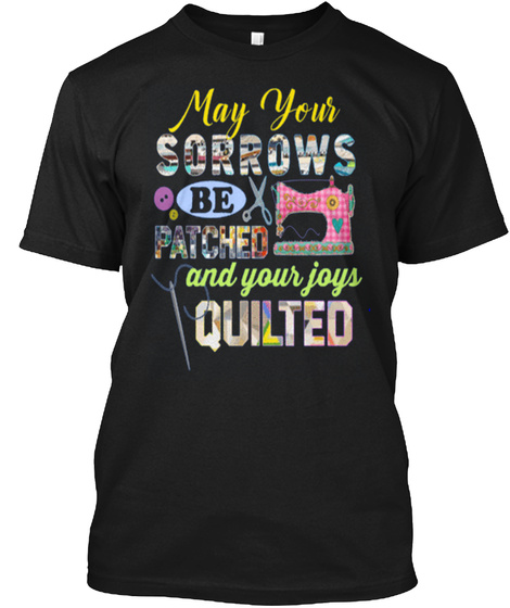 May Your Sorrows Be Patched And Your Joys Quilted Black T-Shirt Front