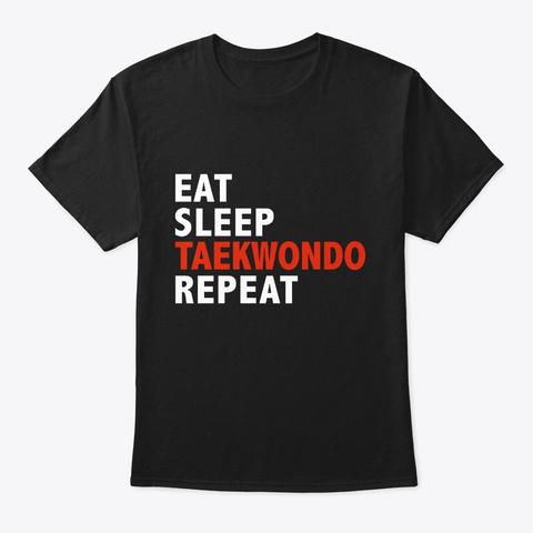 Eat Sleep Taekwondo Repeat Martial Arts Black T-Shirt Front