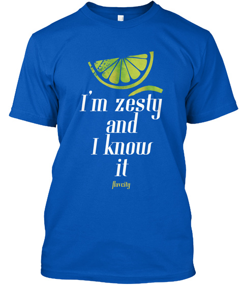 I'm Zesty And I Know It Havcity Royal T-Shirt Front