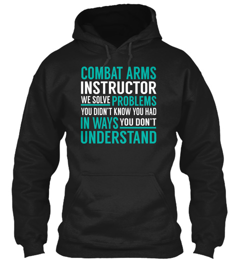 Combat Arms Instructor   Solve Problems Black T-Shirt Front