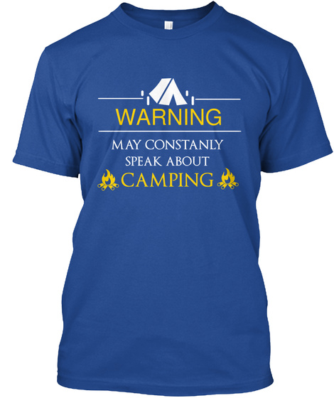 Warning May Constanly Speak About Camping Deep Royal T-Shirt Front