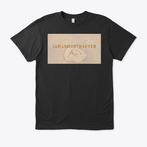 Iamasmooth4 Ever Black T-Shirt Front