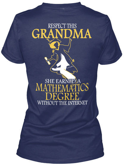 Respect This Grandma She Farmed A Mathematics Degree Without The Internet Navy Women's T-Shirt Back