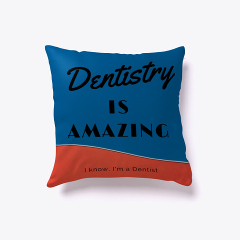 Dentistry Is Amazing 6 Standard T-Shirt Front