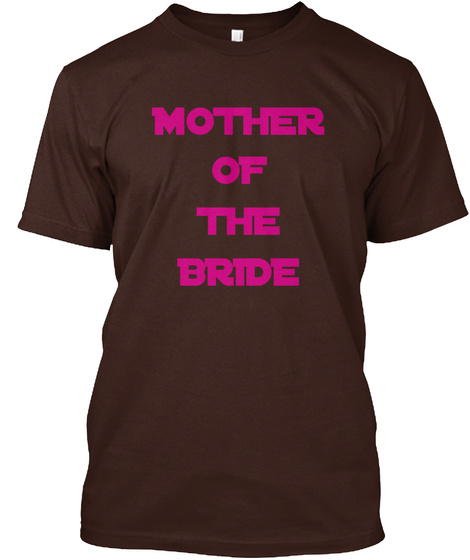 Mother Of The Bride Dark Chocolate T-Shirt Front