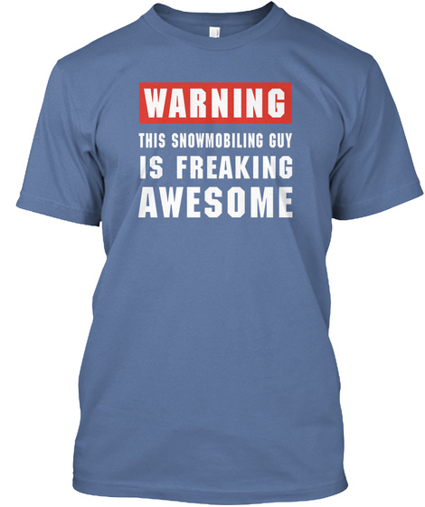 Warning This Snowmobiling Guy Is Freaking Awesome Denim Blue T-Shirt Front
