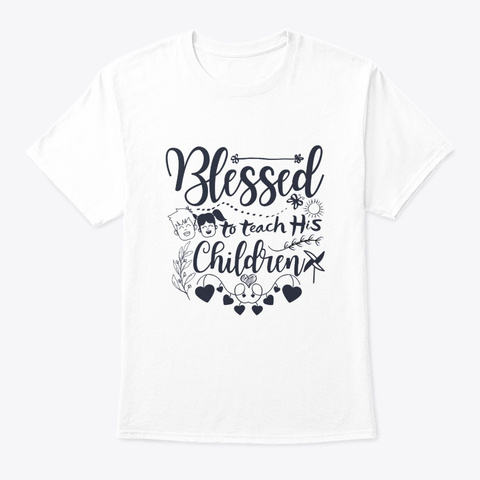 Blessed To Teach His Children White T-Shirt Front