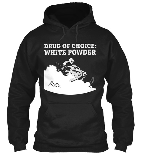 Drug Of Choice :White Powder Black T-Shirt Front