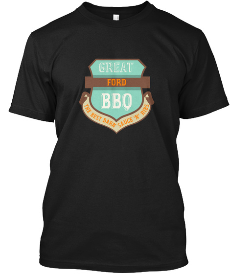 Great Ford Bbq The Best Darn Sauce 'n' Ribs Black Camiseta Front