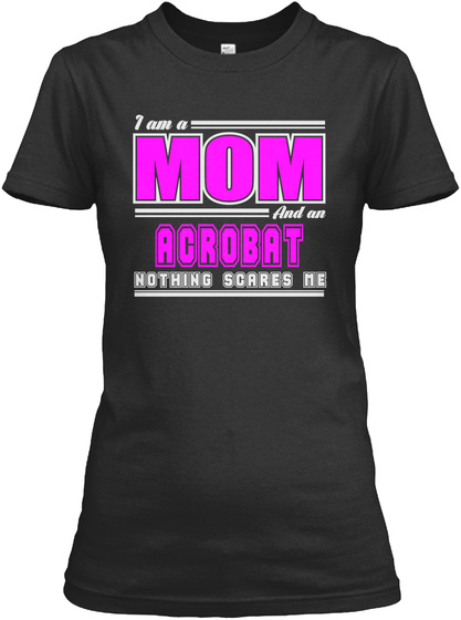 I Am A Mom And A Acrobat Nothing Scares Me Black Women's T-Shirt Front