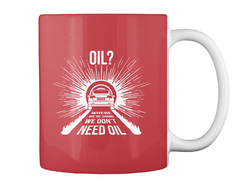 Oil? Where We're Going We Don't Need Oil Bright Red Mug Back
