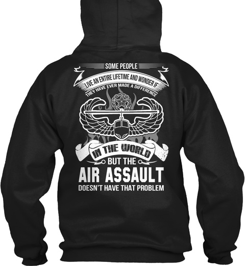 Some People Live An Entire Lifetime And Wonder If They Have Ever Made A Difference In The World But The Air Assault... Black Sweatshirt Back
