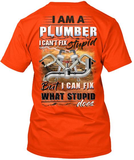 I Am A Plumber I Can't Fix Stupid But I Can Fix What Stupid Does Orange T-Shirt Back