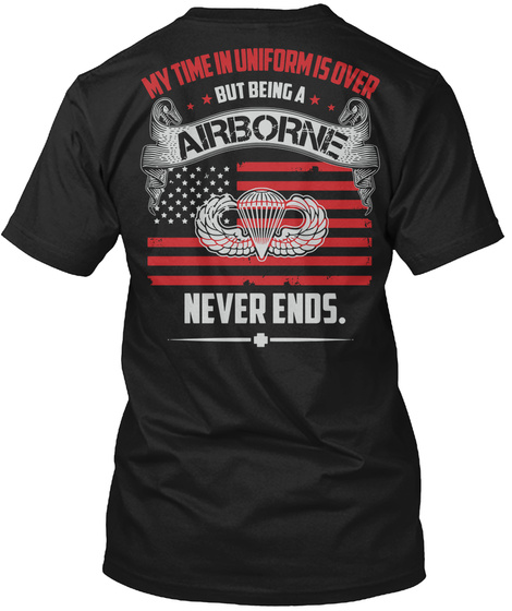 Mt Time In Uniforms Is Over But Being A Airborne Never Ends Black T-Shirt Back