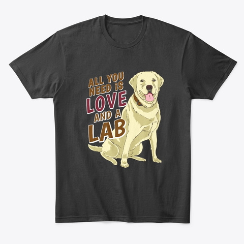 Labrador Retriever Lover T Shirt For All Black T-Shirt Front