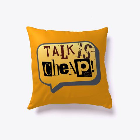 """Talk Is Cheap"" Pillow  Orange T-Shirt Front"