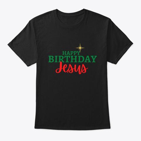 Christian Christmas Happy Birthday Jesus Black T-Shirt Front