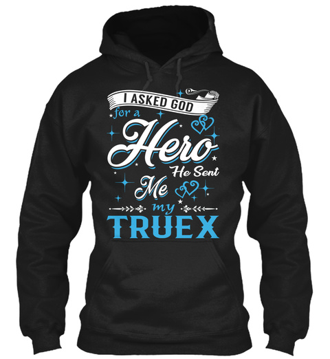 I Asked God For A Hero. He Sent Me Truex Black T-Shirt Front