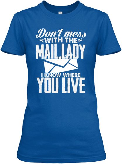 Dont Mess With The Mail Lady I Know Where You Live Royal T-Shirt Front