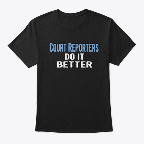 Court Reporters Do It Better   Funny Gif Black T-Shirt Front