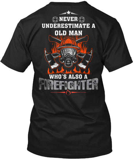 Firefighter   Never Underestimate A Old  Black T-Shirt Back