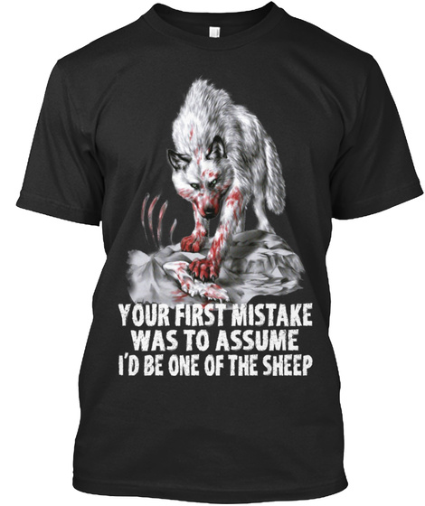 Your First Mistake Was To Assume I'd Be One Of The Sheep Black T-Shirt Front