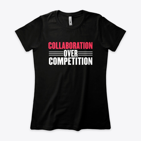 Collaboration Over Competition Black T-Shirt Front