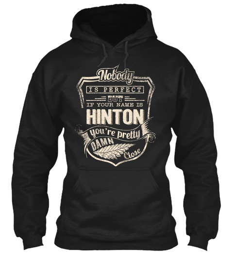 Nobody Is Perfect But If Your Name Is Hinton You're Pretty Damn Close Black T-Shirt Front