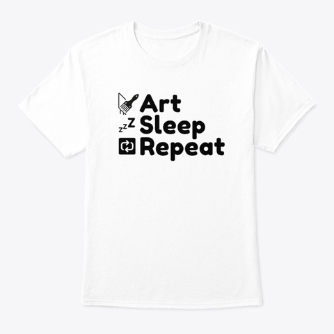 Art Sleep Repeat 🔁 Design For Artists White T-Shirt Front
