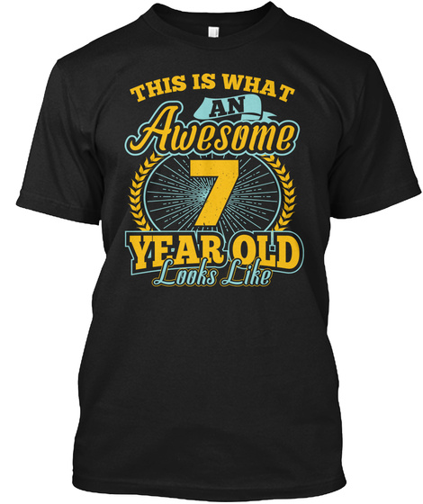 This Is What An Awesome 7 Year Old Looks Like Black T-Shirt Front