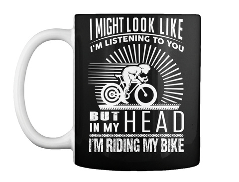 I Might Look Like I'm Listening To You But In My Head I'm Riding My Bike Black Mug Front