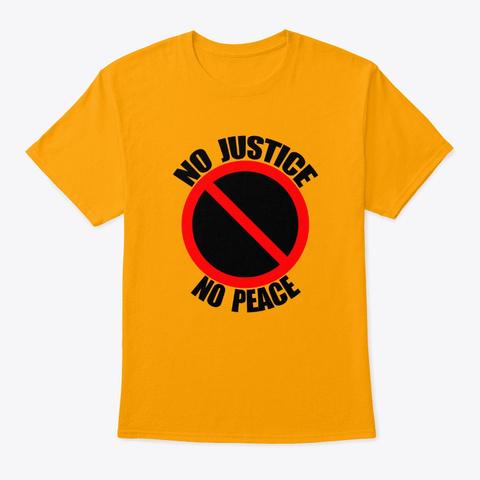 No Justice No Peace T Shirt Gold T-Shirt Front
