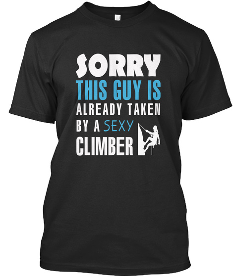 Sorry This Guy Is Already Taken By A Sexy Climber Black T-Shirt Front