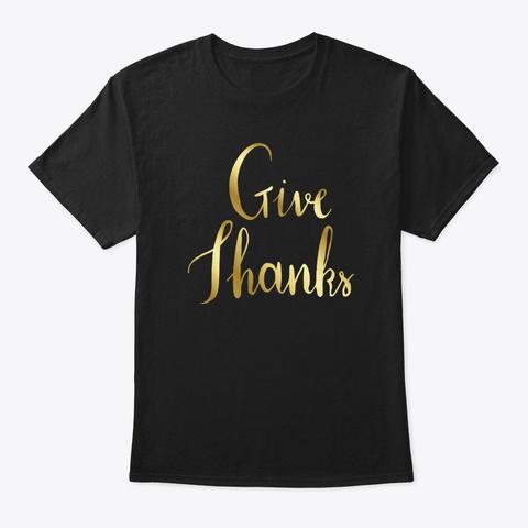 Give Thanks   Thanksgiving T Shirt Black T-Shirt Front