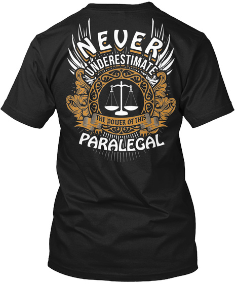 Never Underestimate The Power Of The Paralegal Black T-Shirt Back