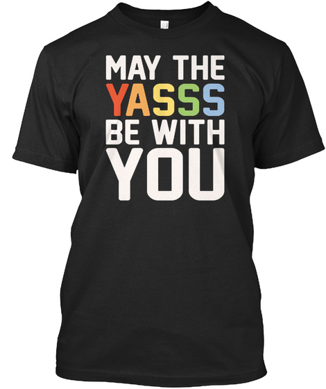 May The Yasss Be With You Black T-Shirt Front